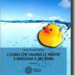 """""""L'uomo che salvava le anatre e inseguiva il Big Bang"""" di Laura Scaramozzino"""