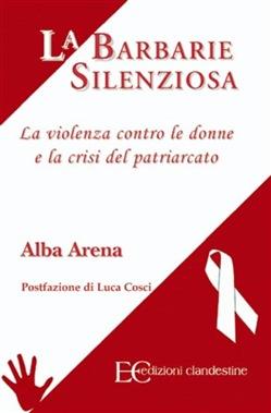 """""""La barbarie silenziosa"""" di Alba Arena"""