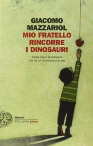 """""""Mio fratello rincorre i dinosauri"""" di Giacomo Mazzariol"""