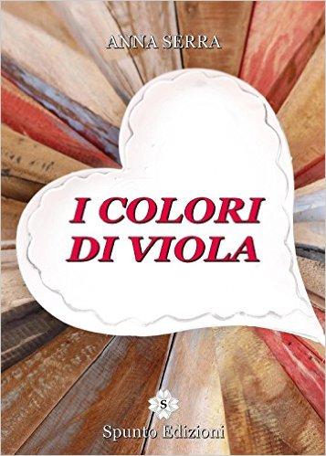 """""""I colori di Viola"""" di Anna Serra"""