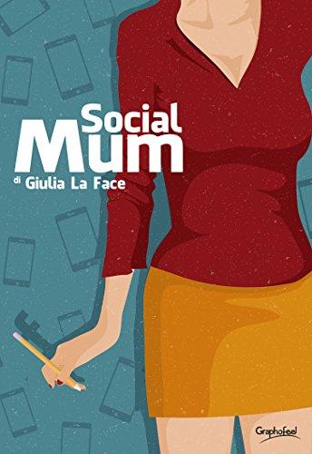 """""""Social Mum"""" di Giulia La Face"""