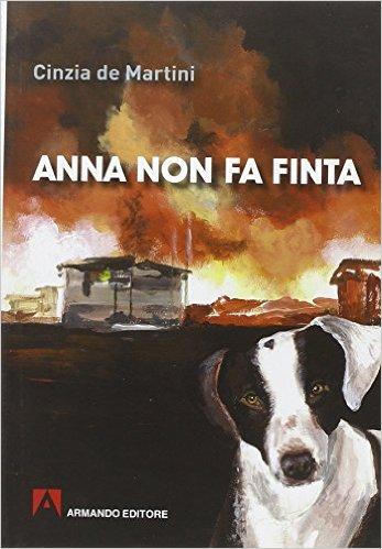 """""""Anna non fa finta"""" di Cinzia De Martini"""