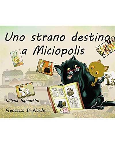 """""""Uno strano destino a Miciopolis"""" di Liliana Sghettini"""