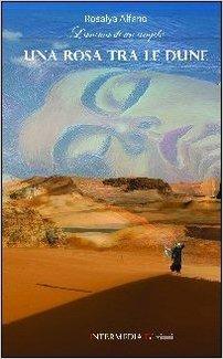 """""""Una rosa fra le dune. L'anima di un angelo"""" di Rosalya Alfano"""