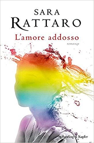 """""""L'amore addosso"""" di Sara Rattaro"""