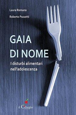 """""""Gaia di nome. I disturbi alimentari nell'adolescenza"""" di L. Romano e R. Pozzetti"""
