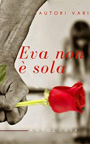 """""""Eva non è sola"""", un'antologia contro la violenza sulle donne"""
