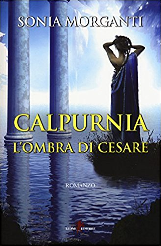 """Calpurnia. L'ombra di Cesare"" di Sonia Morganti"