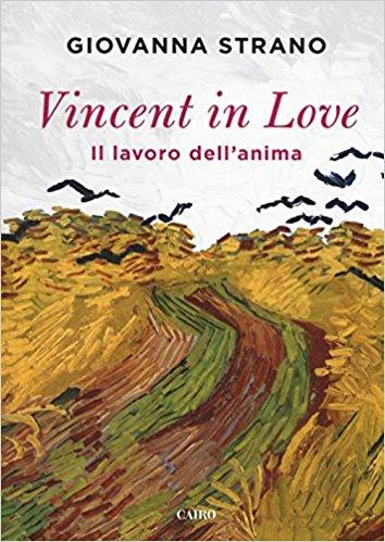 """""""Vincent in love. Il lavoro dell'anima"""" di Giovanna Strano"""