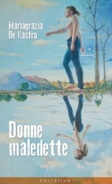 """""""Donne Maledette"""" di Mariagrazia De Castro"""