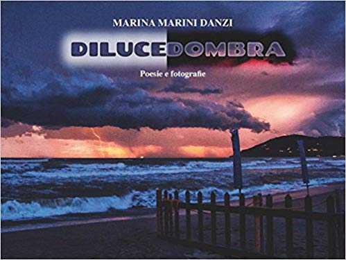 """Dilucedombra. Poesie e fotografie"" di Marina Marini Danzi"