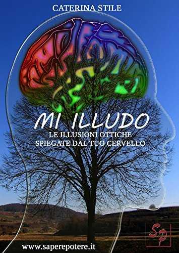 """""""Mi illudo: Le illusioni ottiche spiegate dal tuo cervello"""" – di Caterina Stile"""
