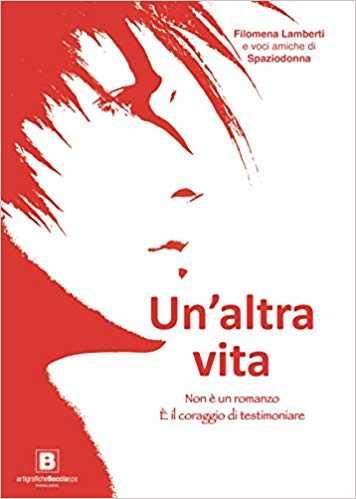 """""""Un'altra vita"""", di Filomena Lamberti e voci amiche di Spaziodonna"""