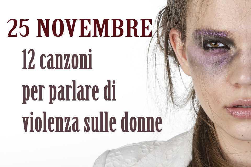 12 canzoni per parlare di violenza sulle donne 25 novembre
