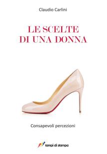 """""""Le scelte di una donna"""" di Claudio Carlini"""
