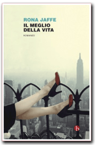 """""""Il meglio della vita"""" di Rona Jaffe"""
