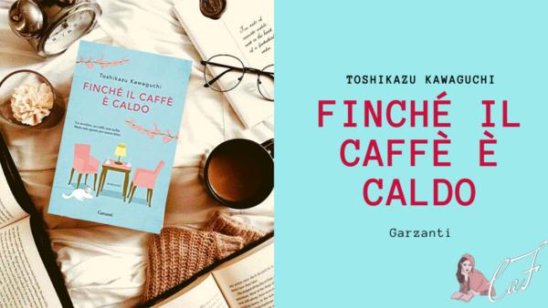 Finché il caffè è caldo, Toshikazu Kawaguchi, narrativa giapponese, libro