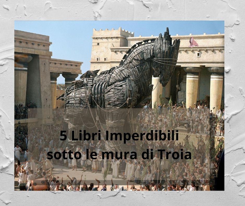 Imperdibili sotto le mura di Troia